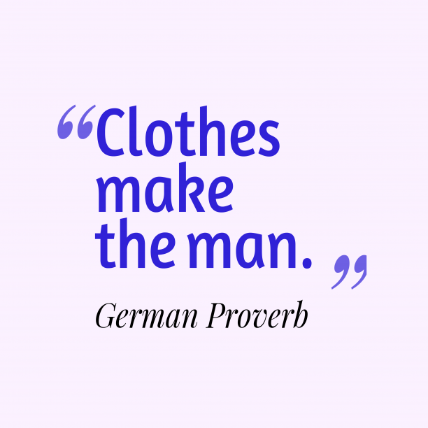 German Wisdom 's quote about . Clothes make the man….