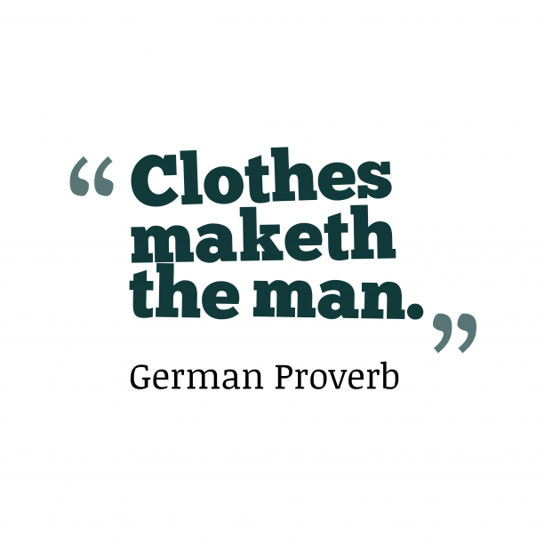 German Wisdom 's quote about . Clothes maketh the man….