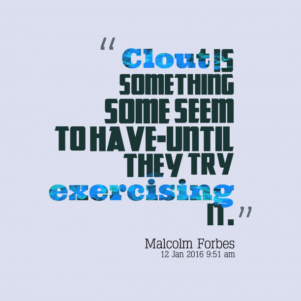 Malcolm Forbes quote about power.