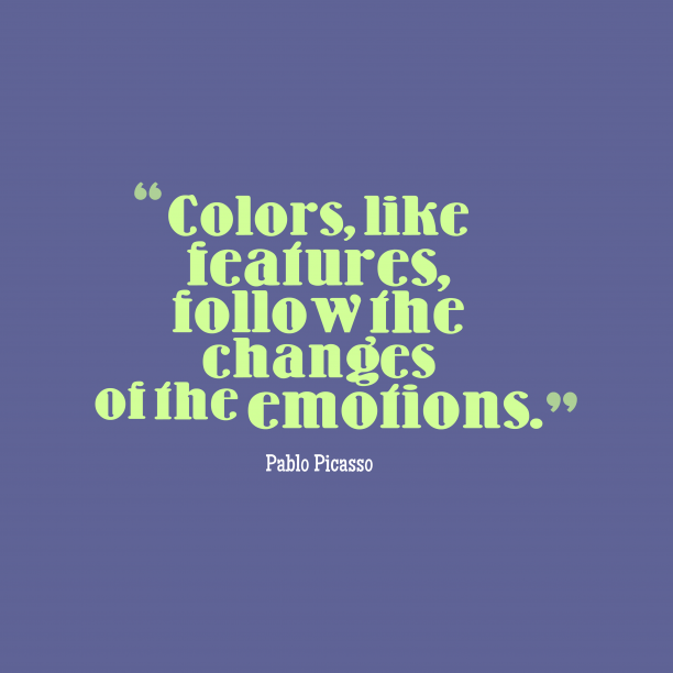 Pablo Picasso 's quote about Colors. Colors, like features, follow the…