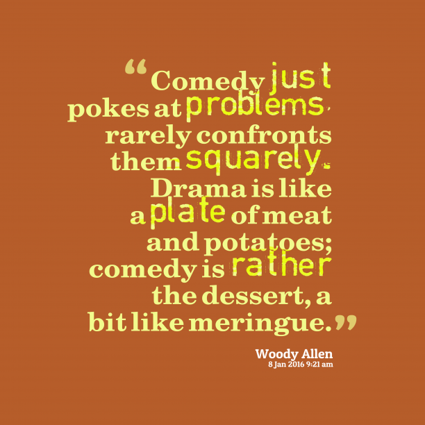 Woody Allen 's quote about comedy. Comedy just pokes at problems,…