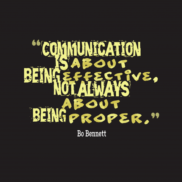Bo Bennett 's quote about communication. Communication is about being effective,…