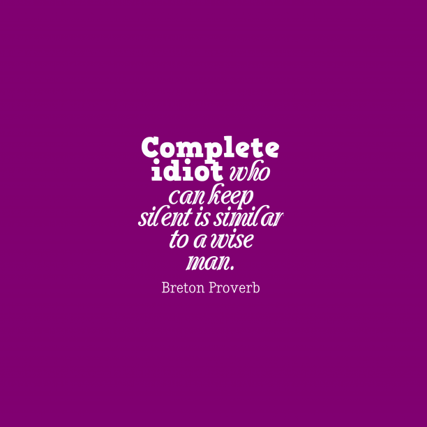 Breton Wisdom 's quote about . Complete idiot who can keep…