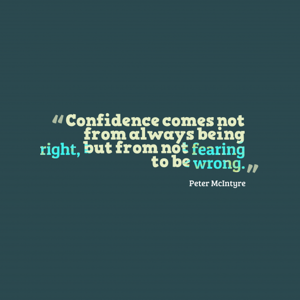 Peter McIntyre 's quote about . Confidence comes not from always…