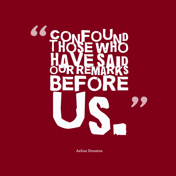 Aelius Donatus 's quote about . Confound those who have said…