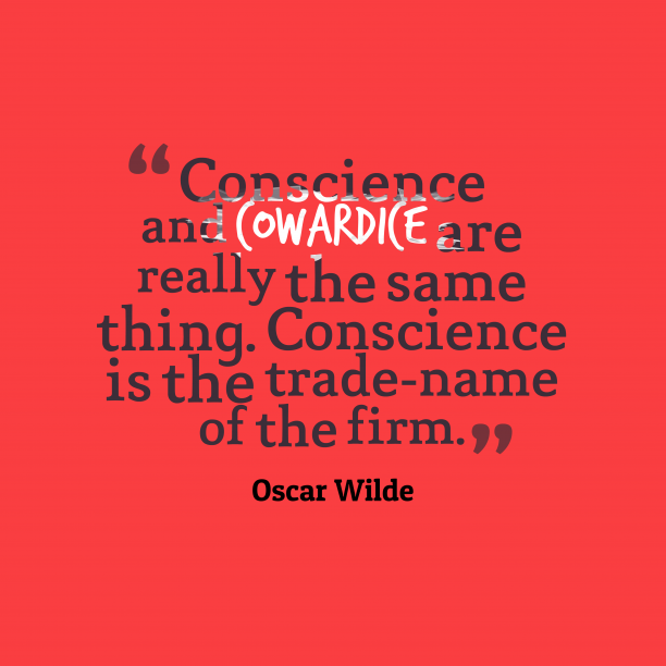 Oscar Wilde 's quote about . Conscience and cowardice are really…