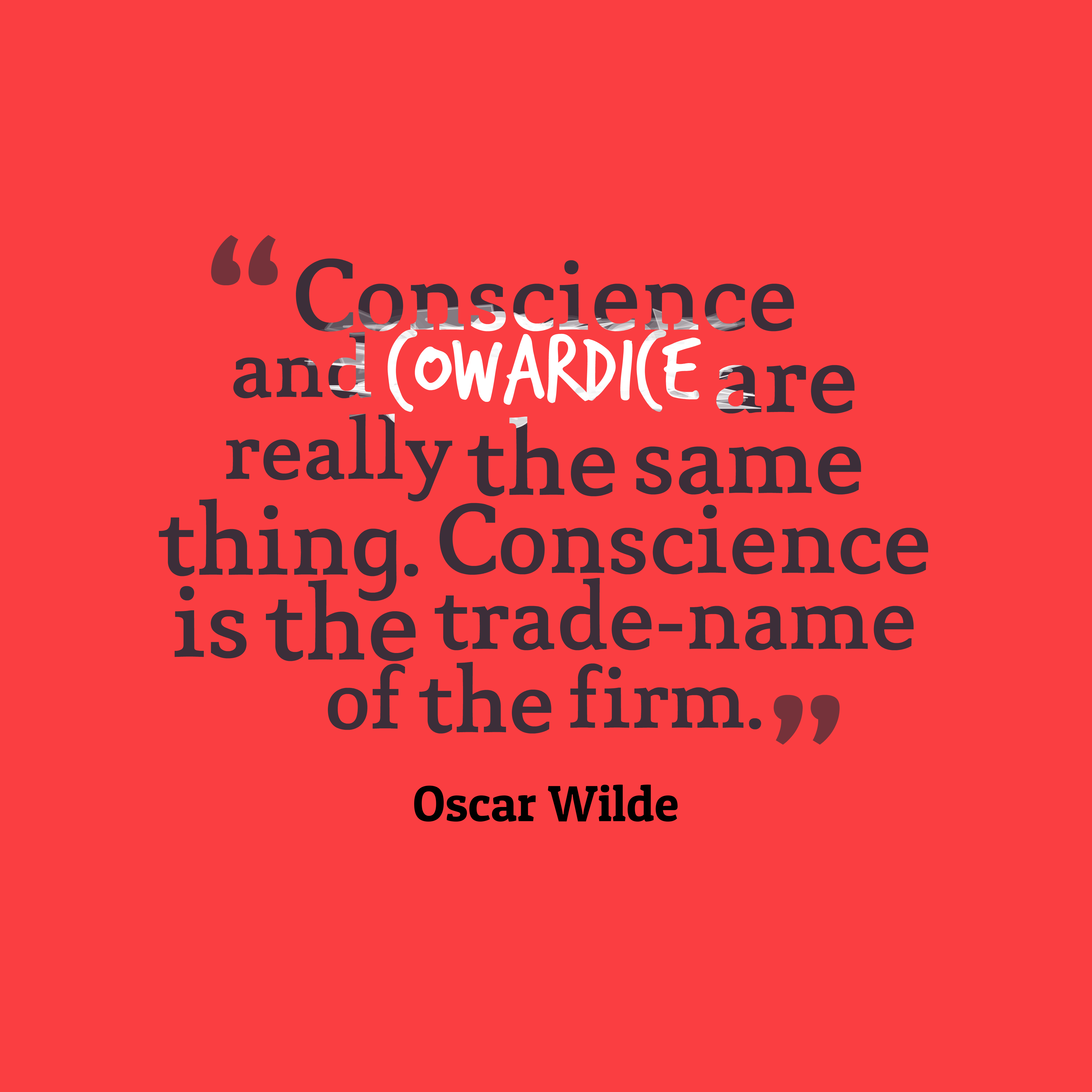 Quotes image of Conscience and cowardice are really the same thing. Conscience is the trade-name of the firm.
