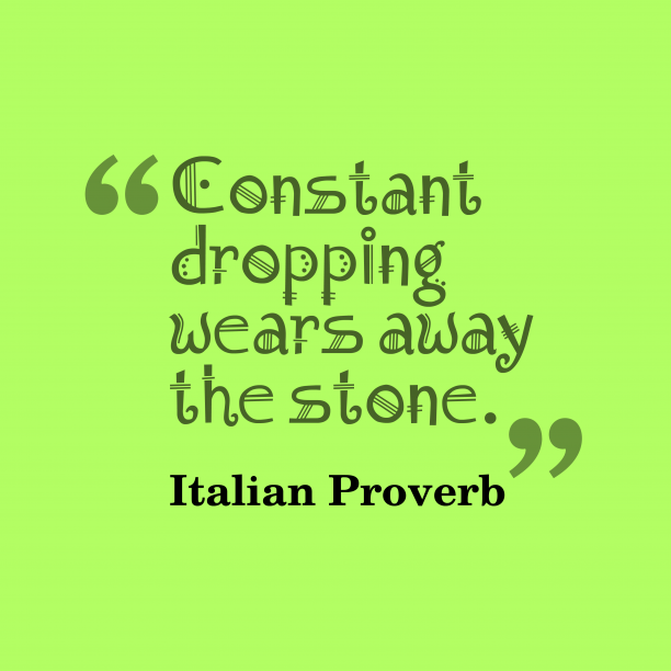 Italian Wisdom 's quote about Constant. Constant dropping wears away the…