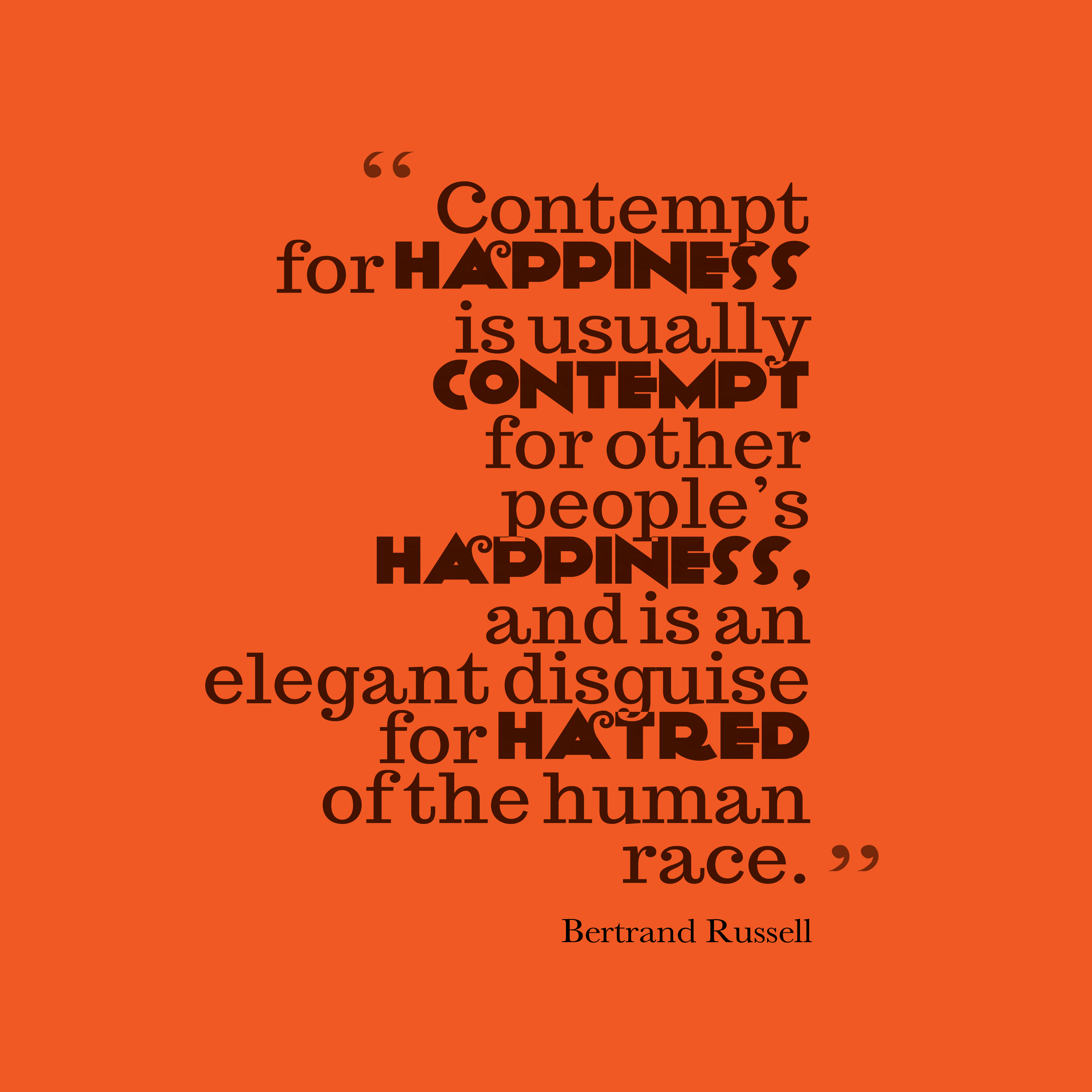 Quotes image of Contempt for happiness is usually contempt for other people's happiness, and is an elegant disguise for hatred of the human race.