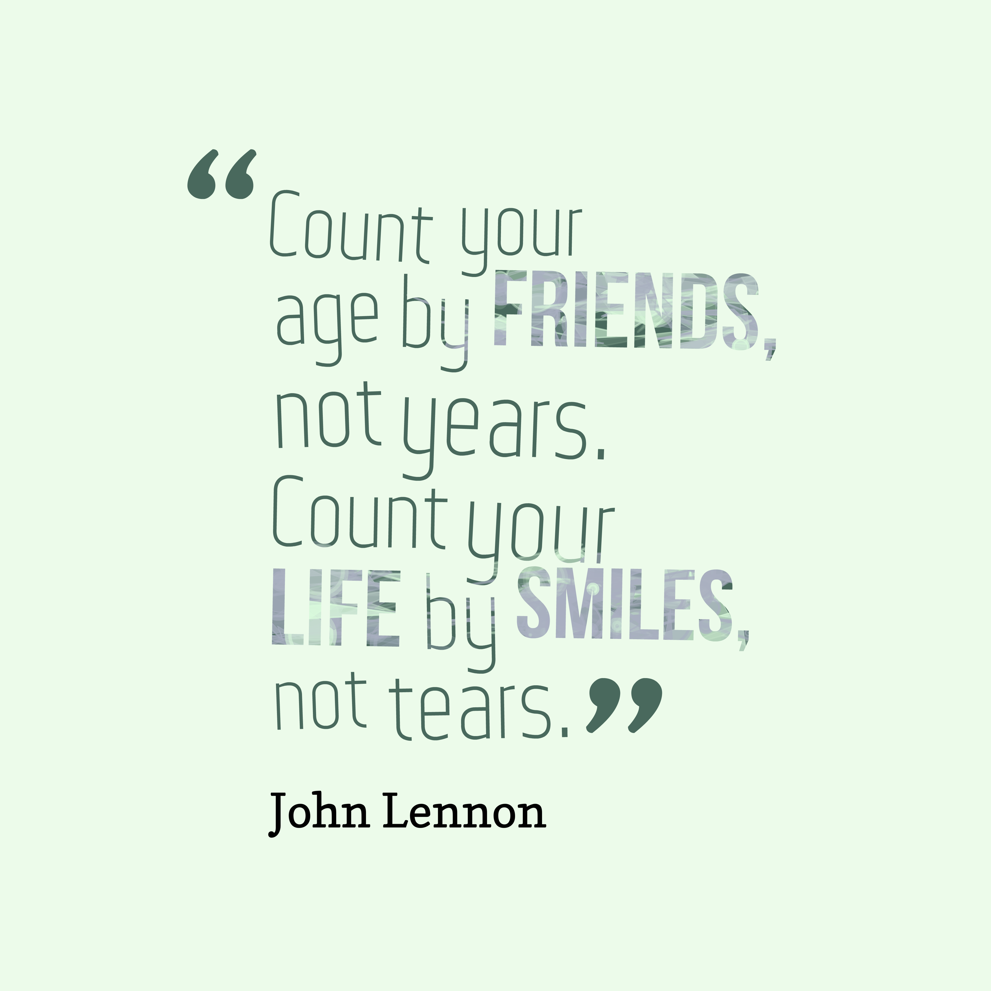 Quotes image of Count your age by friends, not years. Count your life by smiles, not tears.