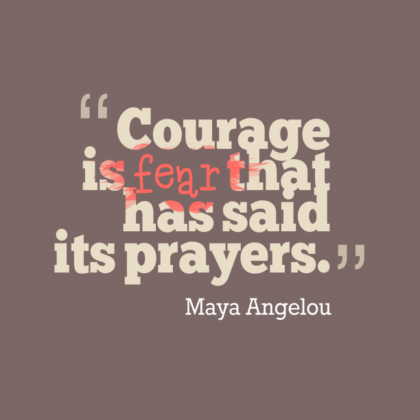Courage is fear