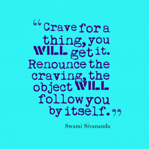 Swami Sivananda 's quote about Crave. Crave for a thing, you…