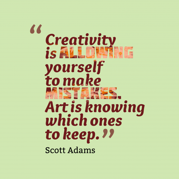 Scott Adams 's quote about . Creativity is allowing yourself to…