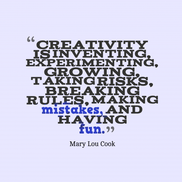 Mary Lou Cook 's quote about . Creativity is inventing, experimenting, growing,…