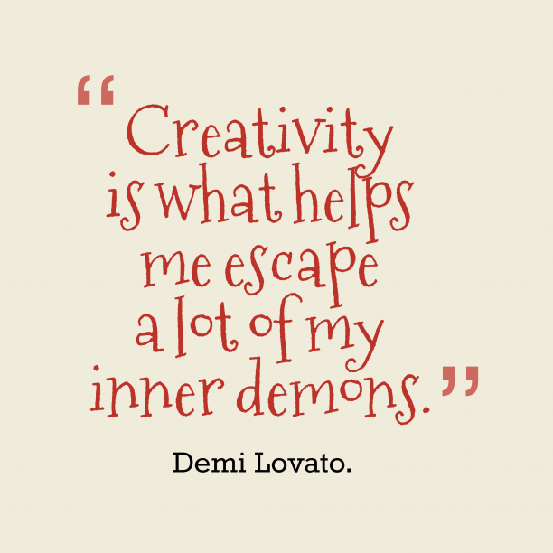 Demi Lovato. 's quote about creativity. Creativity is what helps me…