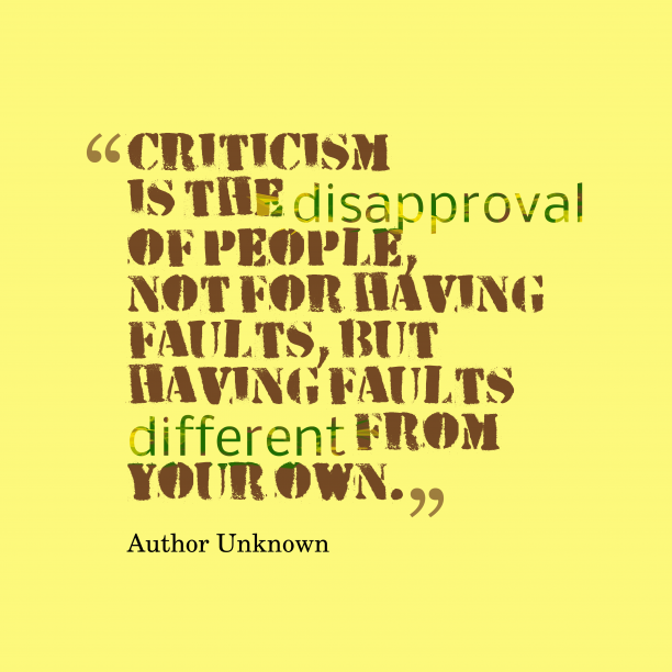 Author Unknown 's quote about criticism. Criticism is the disapproval of…