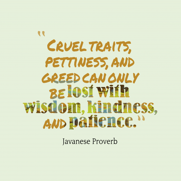 Javanese Wisdom 's quote about . Cruel traits, pettiness, and greed…