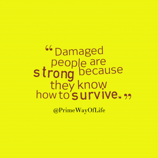 @PrimeWayOfLife 's quote about survive. Damaged people are strong because…