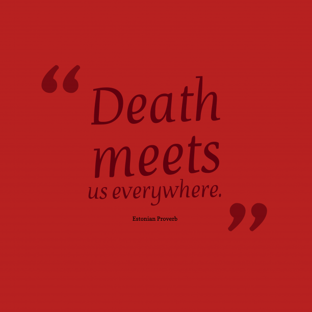 Estonian proverb about death.