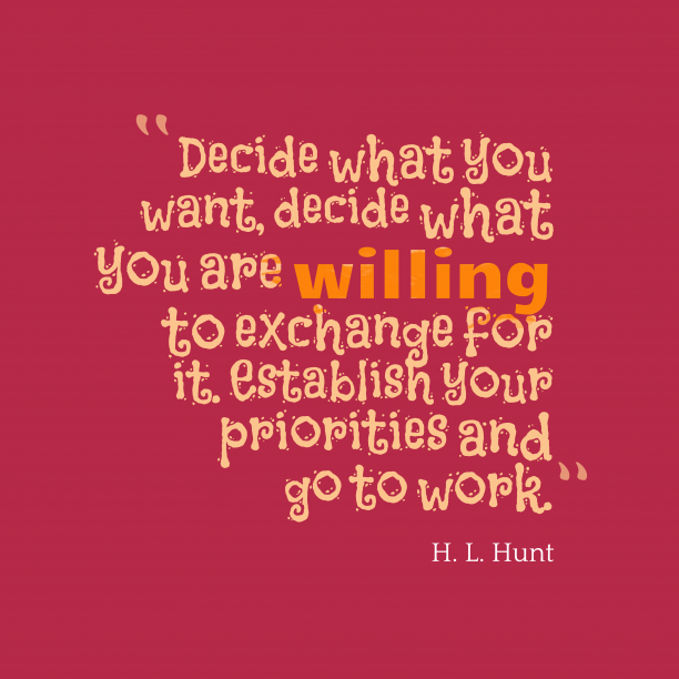 H. L. Hunt 's quote about . Decide what you want, decide…