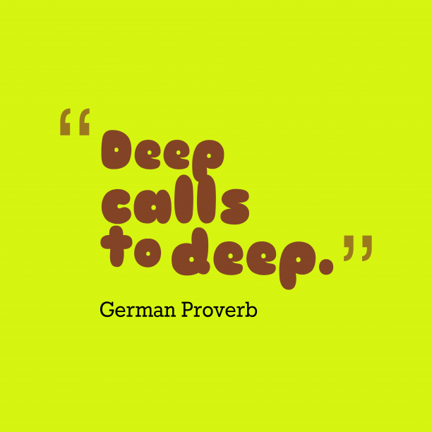 German Wisdom 's quote about Calls, deep. Deep calls to deep….