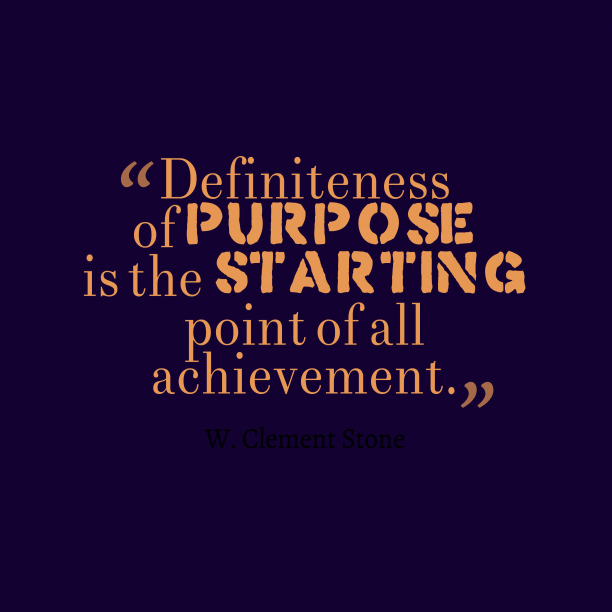 W. Clement Stone 's quote about purpose,achievement. Definiteness of purpose is the…