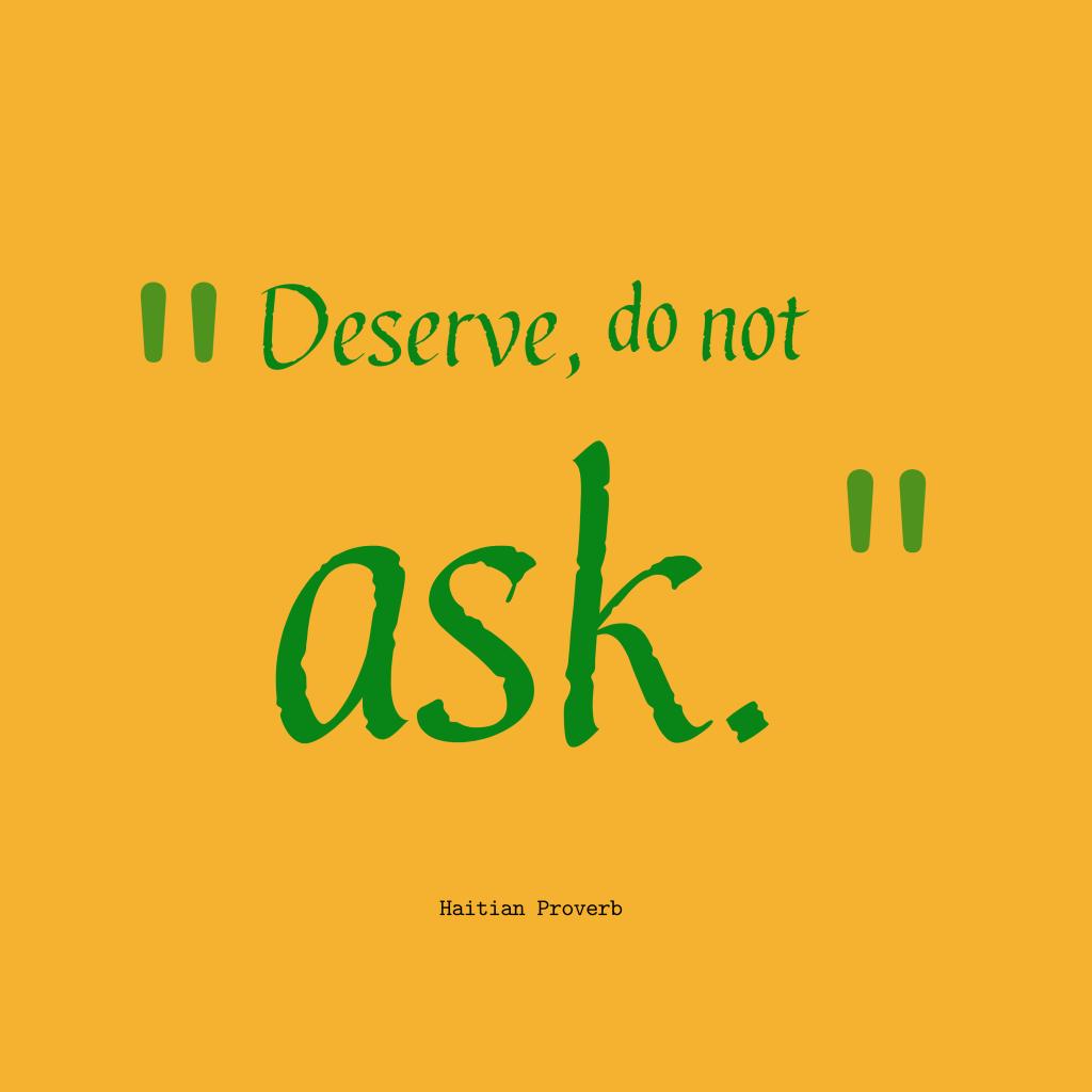 Haitian proverb about deserve.