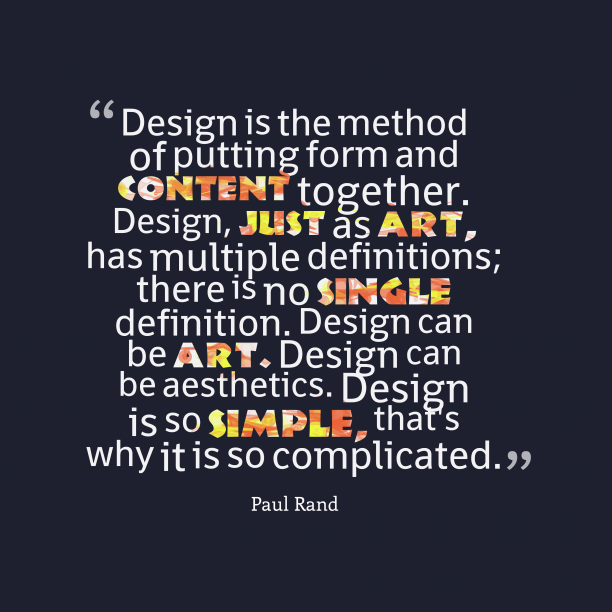 Paul Rand 's quote about . Design is the method of…