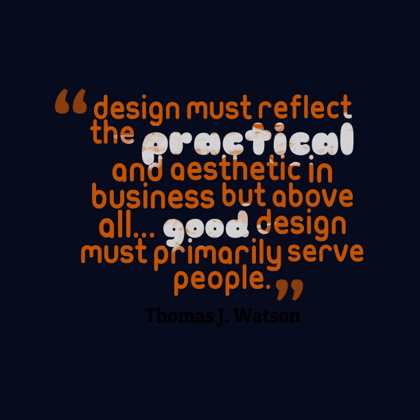 Thomas J. Watson 's quote about . Design must reflect the practical…