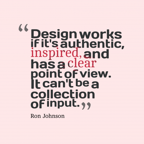 Ron Johnson 's quote about . Design works if it's authentic,…