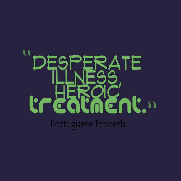 Portuguese wisdom about treatment.