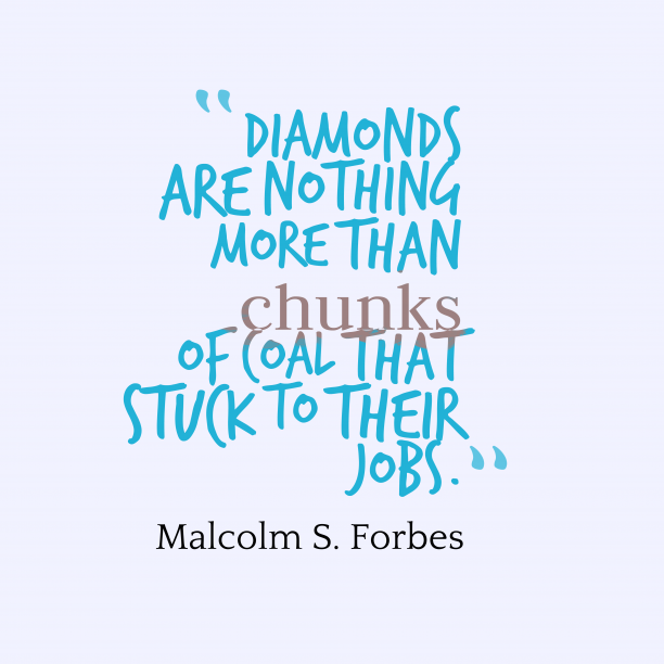 Malcolm S. Forbes 's quote about . Diamonds are nothing more than…