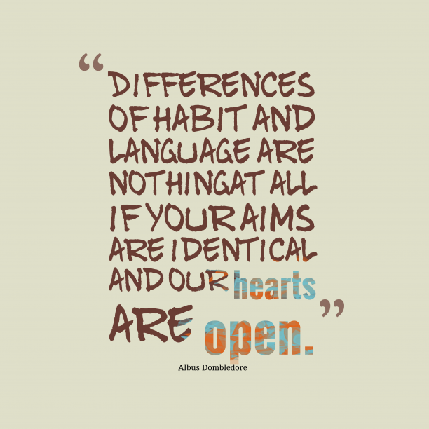 Albus Dombledore 's quote about habit, languange. Differences of habit and language…
