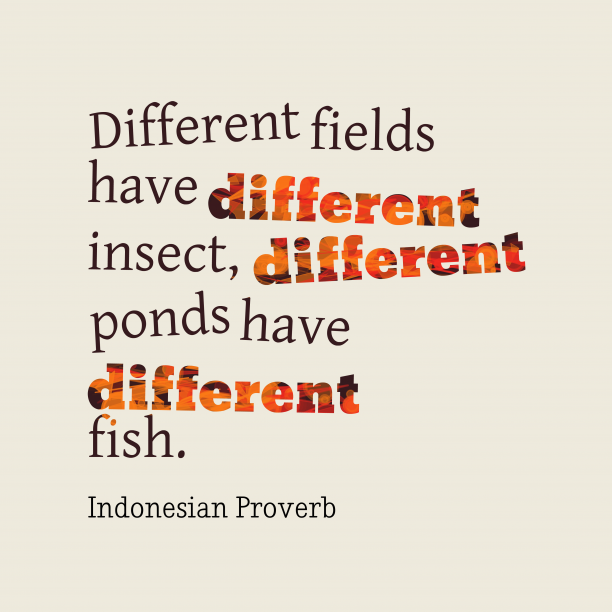 Indonesian Wisdom 's quote about . Different fields have different insect,…