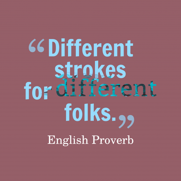 English proverb about different.