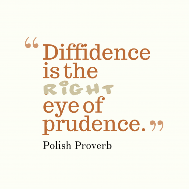 Polish Wisdom 's quote about . Diffidence is the right eye…