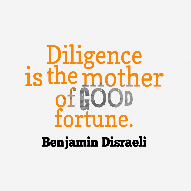 Benjamin Disraeli quote about diligence.
