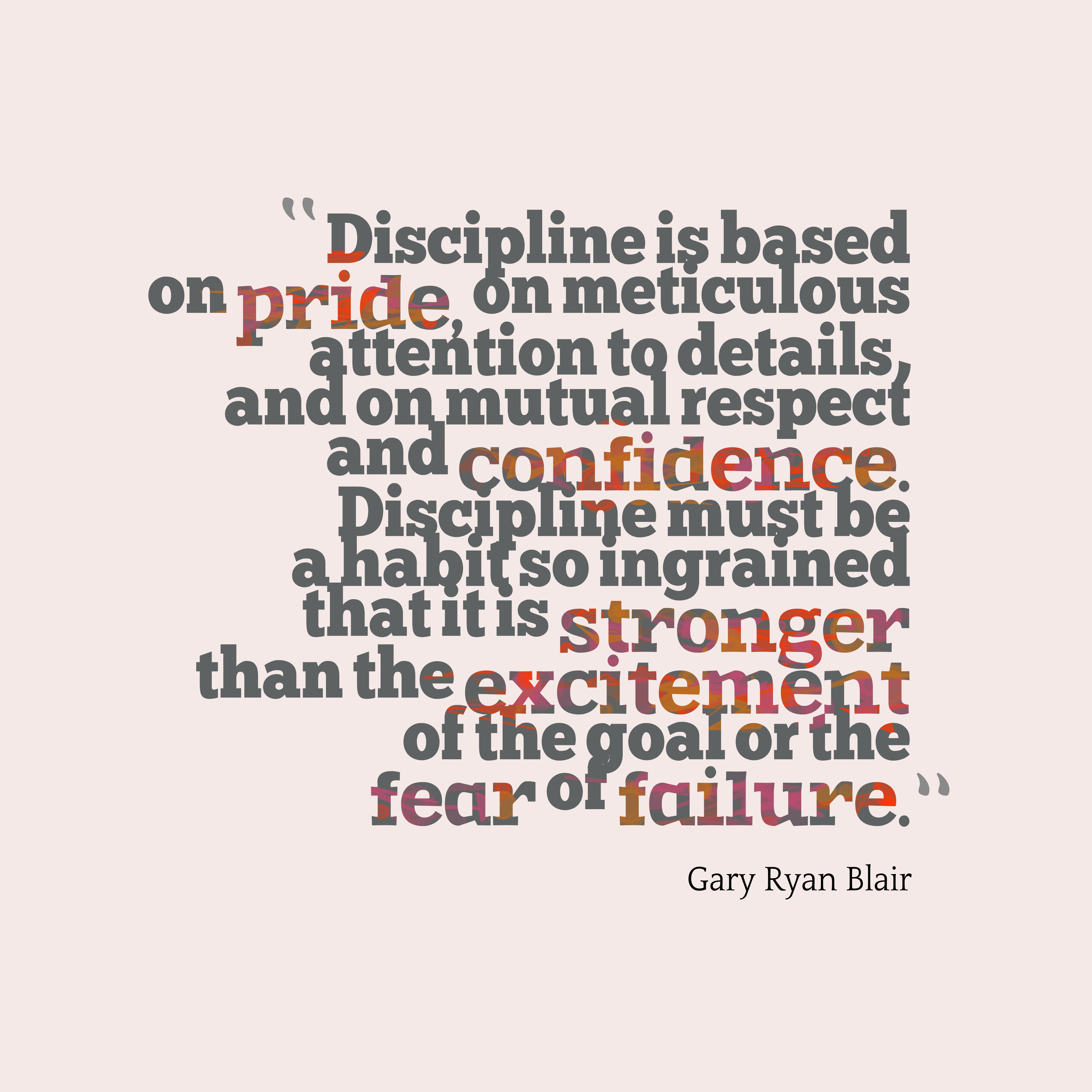 Quotes image of Discipline is based on pride, on meticulous attention to details, and on mutual respect and confidence. Discipline must be a habit so ingrained that it is stronger than the excitement of the goal or the fear of failure.