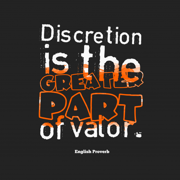 English Wisdom 's quote about . Discretion is the greater part…