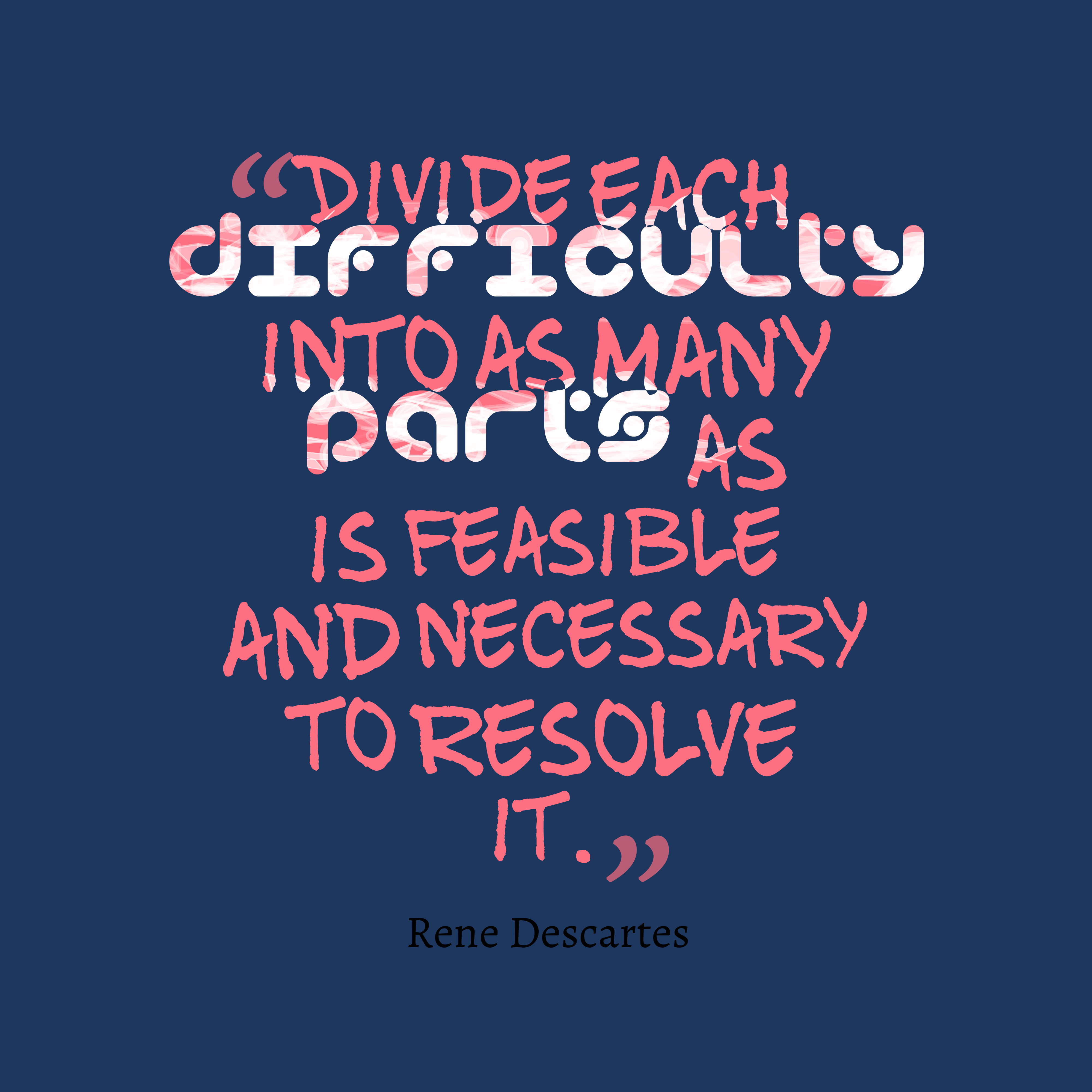 Quotes image of Divide each difficulty into as many parts as is feasible and necessary to resolve it.