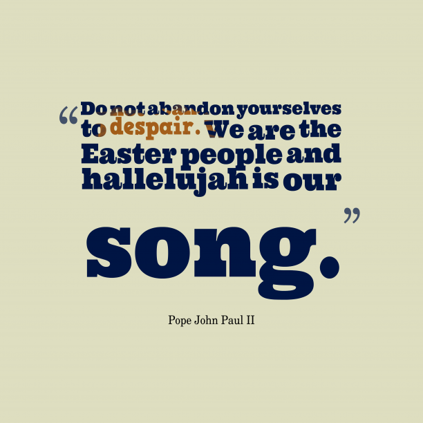 Pope John Paul II 's quote about . Do not abandon yourselves to…