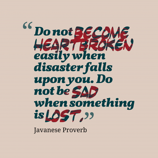 Javanese Wisdom 's quote about . Do not become heartbroken easily…