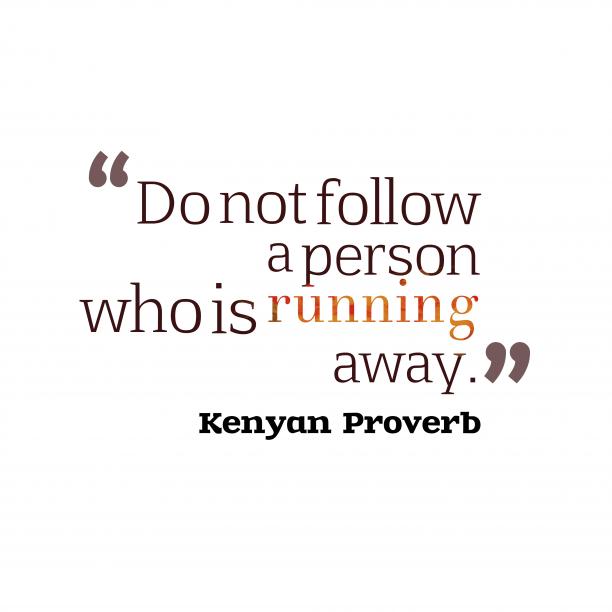 Kenyan wisdom about follow.