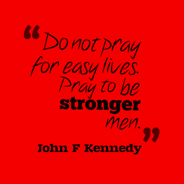 John F. Kennedyquote about strenght.
