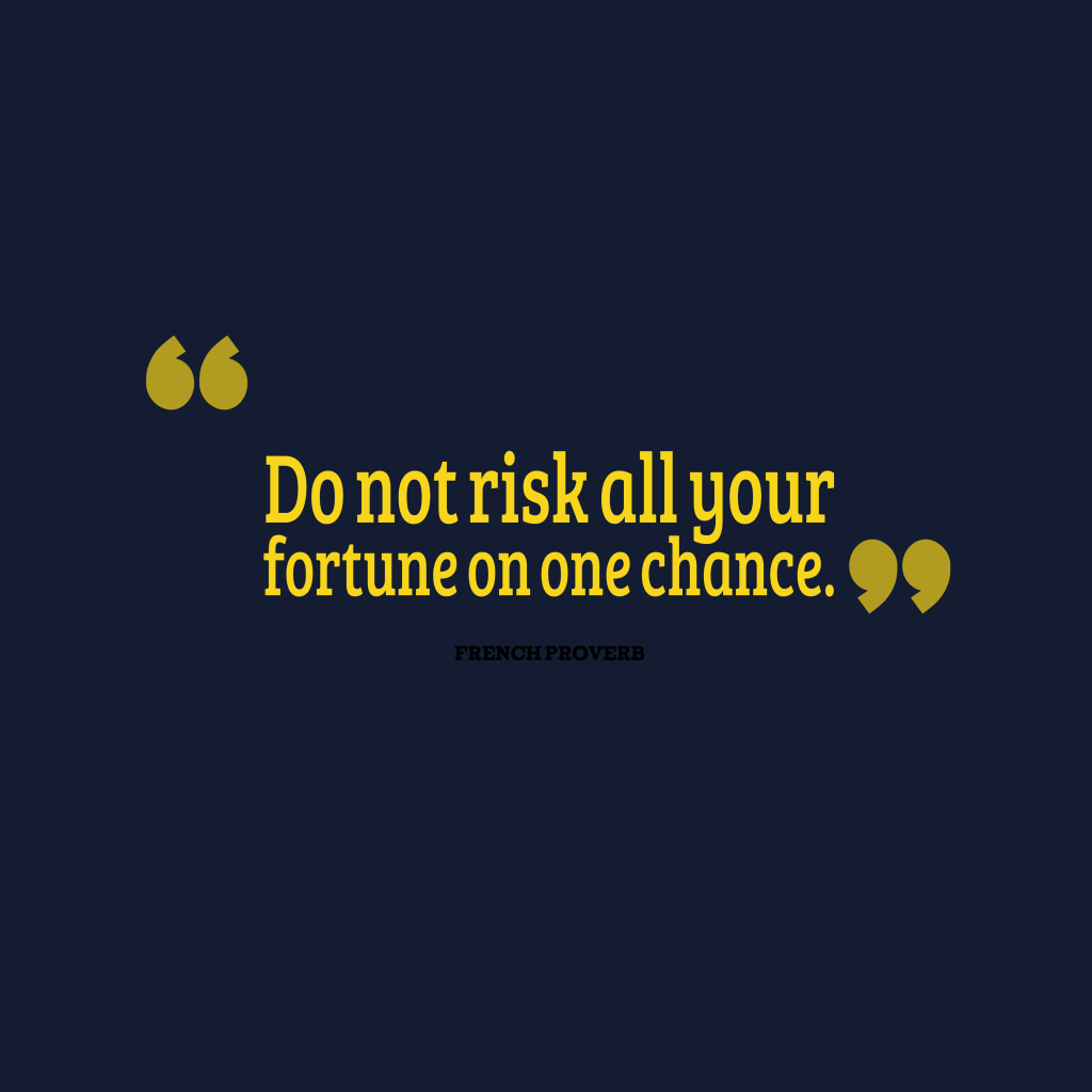 French proverb about risk.
