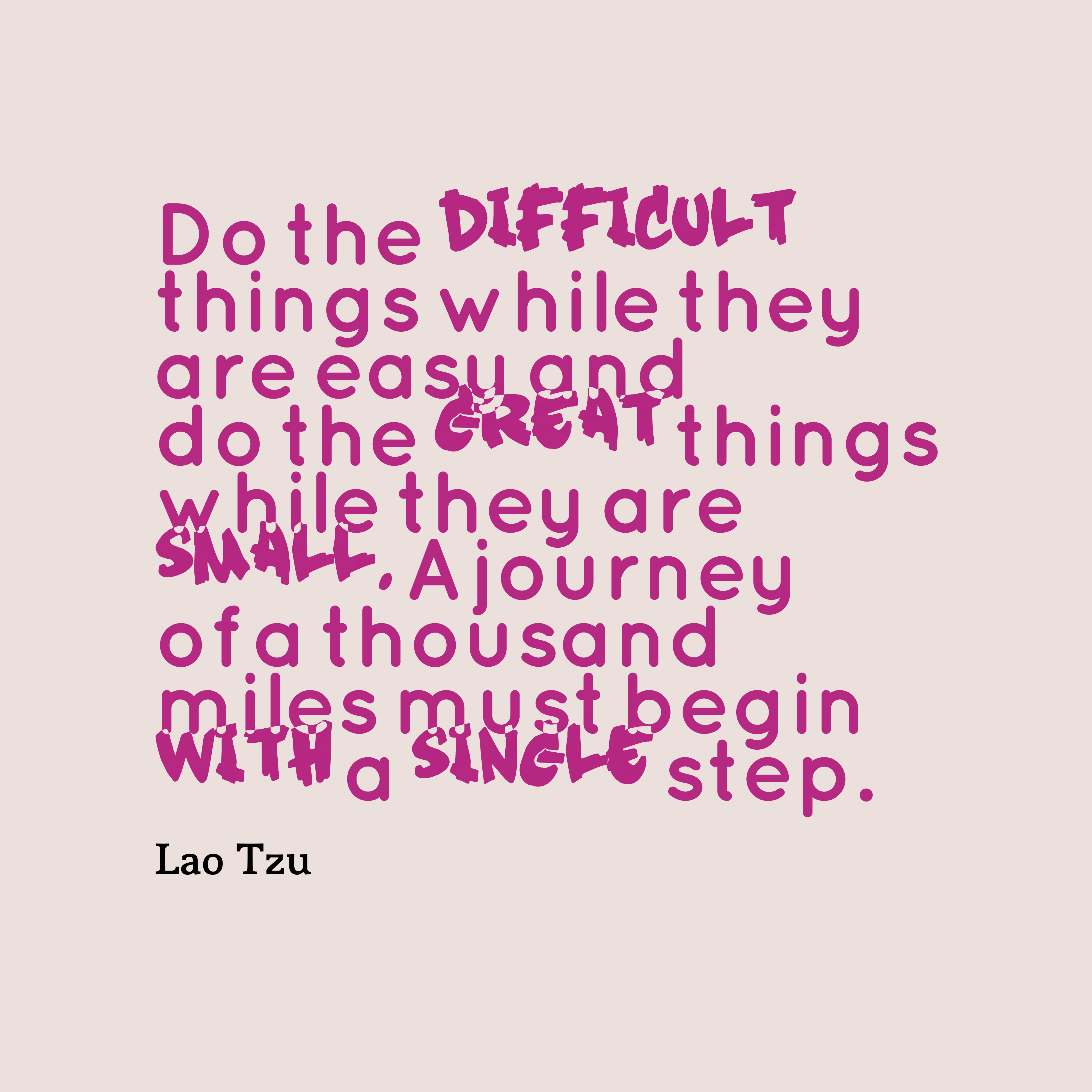 Quotes image of Do the difficult things while they are easy and do the great things while they are small. A journey of a thousand miles must begin with a single step.