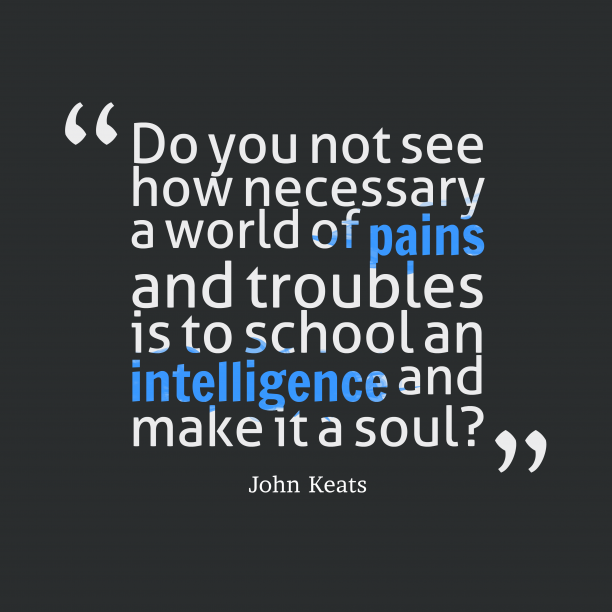 John Keats 's quote about . Do you not see how…