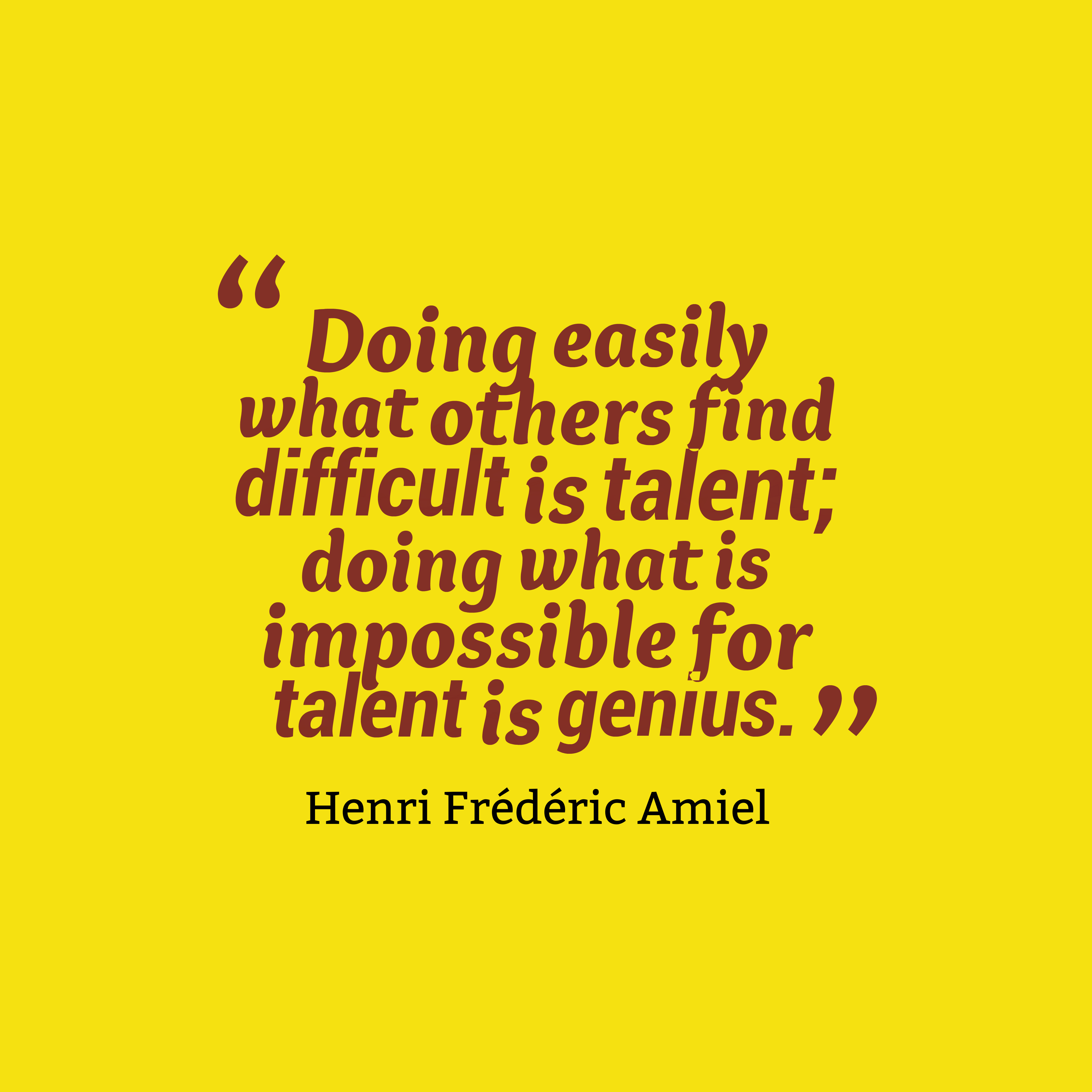 Quotes image of Doing easily what others find difficult is talent; doing what is impossible for talent is genius.