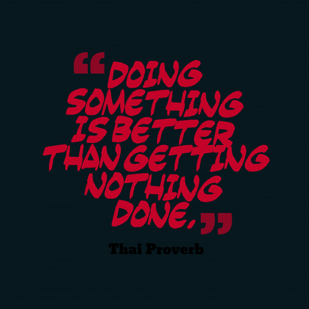 Thai Wisdom 's quote about . Doing something is better than…