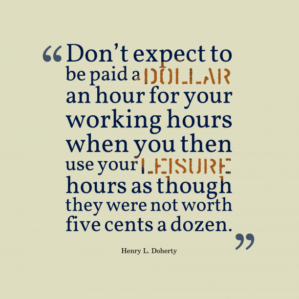 Henry L. Doherty 's quote about . Don't expect to be paid…
